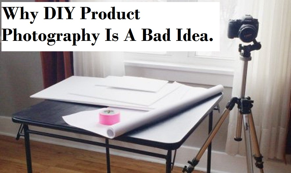 Why DIY Product Photography Is A Bad Idea.
