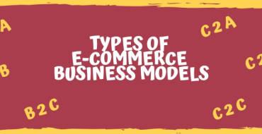 TYPES OF E-COMMERCE BUSINESS MODELS