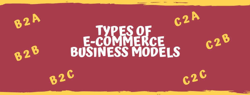 TYPES OF E-COMMERCE BUSINESS MODELS